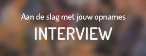 aan-de-slag-met-jouw-opnames-interview